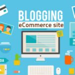 Why You Should Have A Blog for Your Ecommerce Website